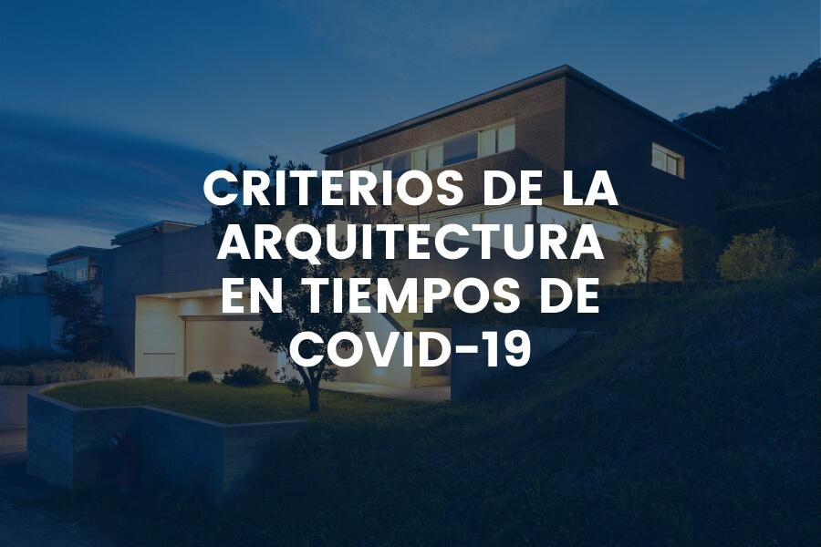 CRITERIOS DE LA ARQUITECTURA EN TIEMPOS DE COVID-19