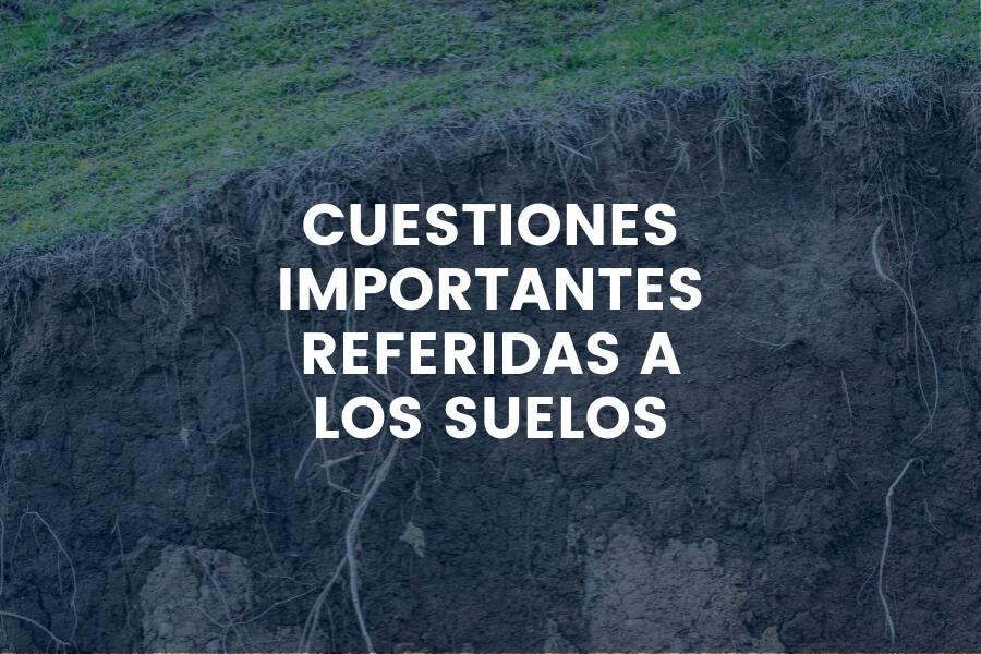 CUESTIONES IMPORTANTES REFERIDAS A LOS SUELOS